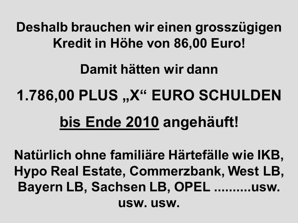 ....die beiden zusammen brauchen also 188,00 Euro aus Einnahmen von 241,00 Euro.......dann müssten die restlichen 14 Mitglieder unserer Familie mit 53,00 Euro im Jahr auskommen.