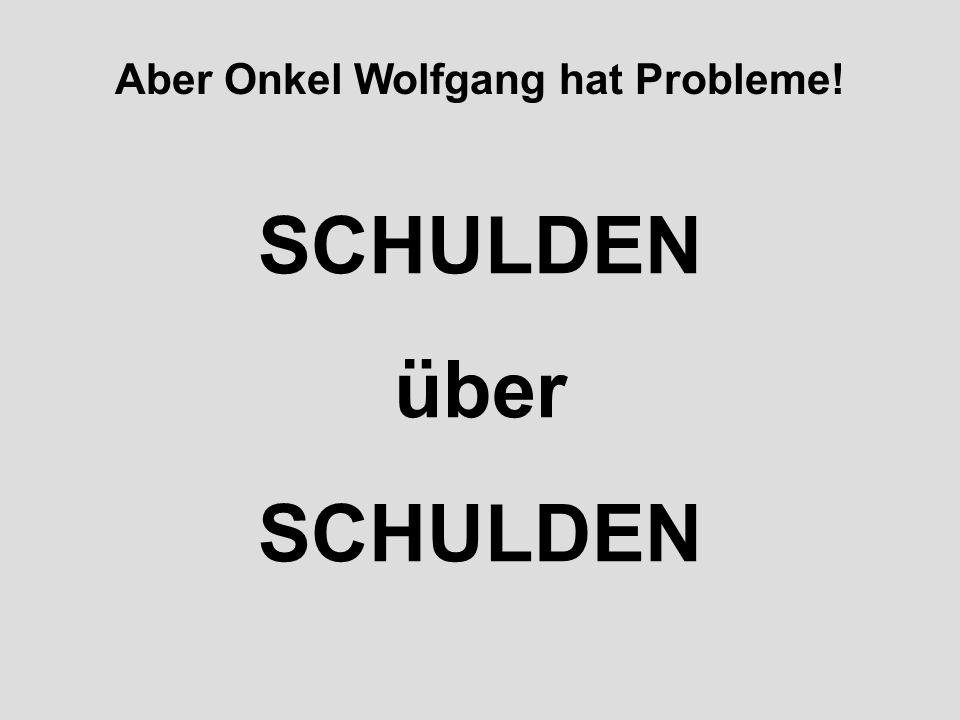 Aber Onkel Wolfgang hat Probleme! SCHULDEN über SCHULDEN