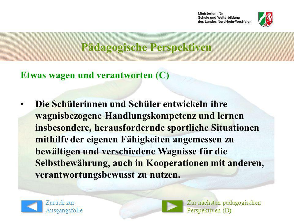 Pädagogische Perspektiven Etwas wagen und verantworten (C) Zur nächsten pädagogischen Perspektiven (D) Die Schülerinnen und Schüler entwickeln ihre wa