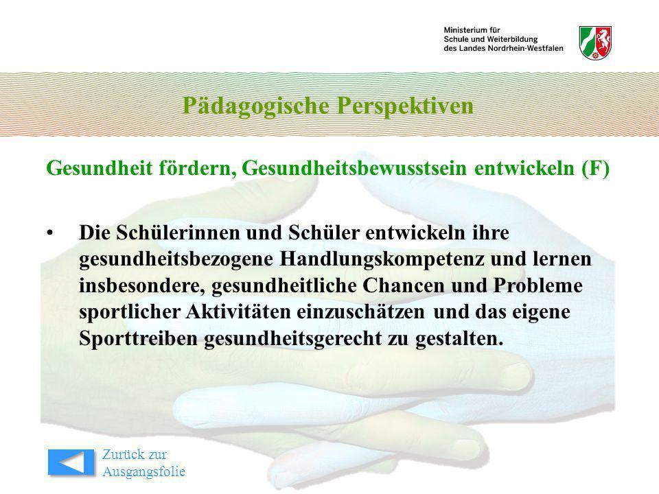 Pädagogische Perspektiven Gesundheit fördern, Gesundheitsbewusstsein entwickeln (F) Die Schülerinnen und Schüler entwickeln ihre gesundheitsbezogene H