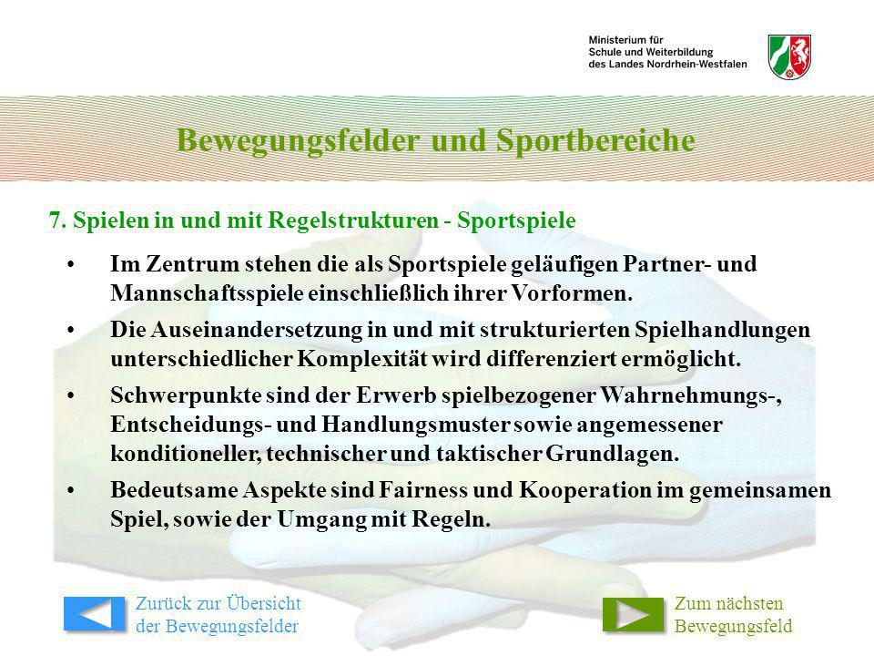 Bewegungsfelder und Sportbereiche 7. Spielen in und mit Regelstrukturen - Sportspiele Im Zentrum stehen die als Sportspiele geläufigen Partner- und Ma