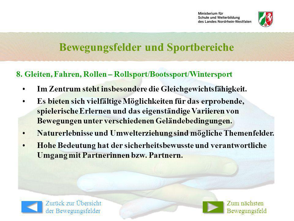Bewegungsfelder und Sportbereiche 8. Gleiten, Fahren, Rollen – Rollsport/Bootssport/Wintersport Im Zentrum steht insbesondere die Gleichgewichtsfähigk