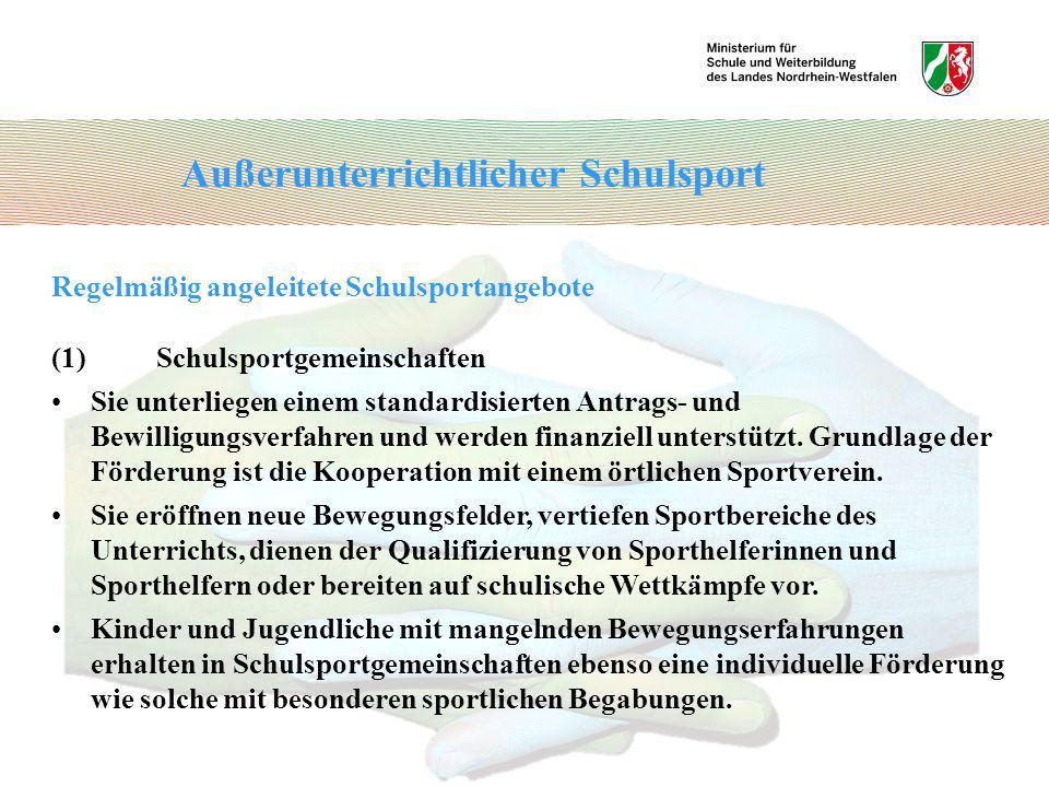 Regelmäßig angeleitete Schulsportangebote (1)Schulsportgemeinschaften Sie unterliegen einem standardisierten Antrags- und Bewilligungsverfahren und we