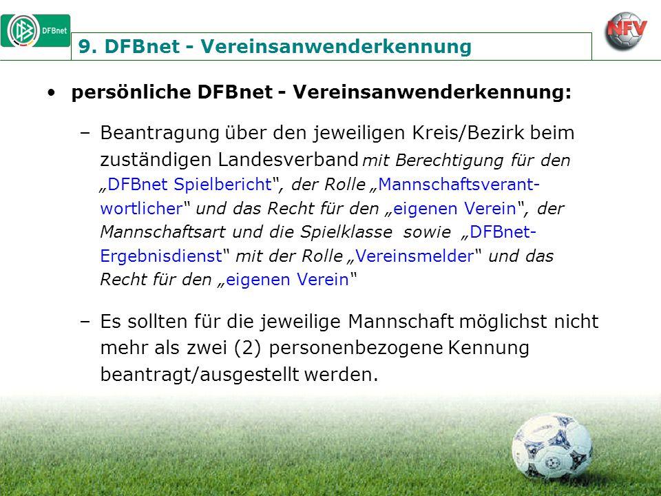 9. DFBnet - Vereinsanwenderkennung persönliche DFBnet - Vereinsanwenderkennung: –Beantragung über den jeweiligen Kreis/Bezirk beim zuständigen Landesv