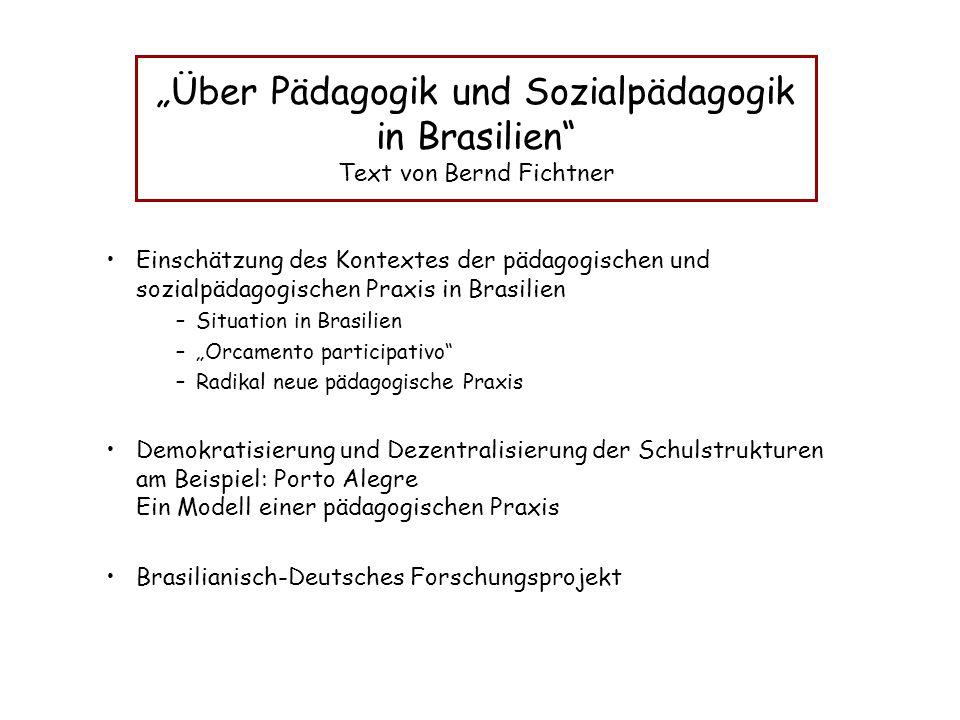 """""""Über Pädagogik und Sozialpädagogik in Brasilien"""" Text von Bernd Fichtner Einschätzung des Kontextes der pädagogischen und sozialpädagogischen Praxis"""