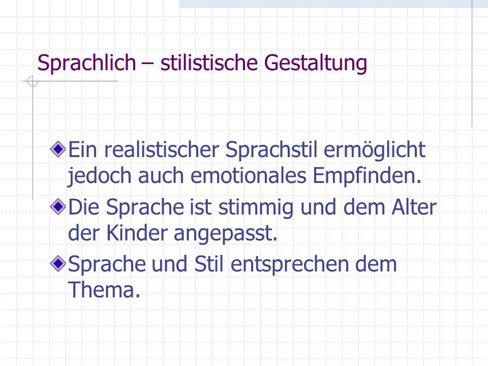 Sprachlich – stilistische Gestaltung Ein realistischer Sprachstil ermöglicht jedoch auch emotionales Empfinden.