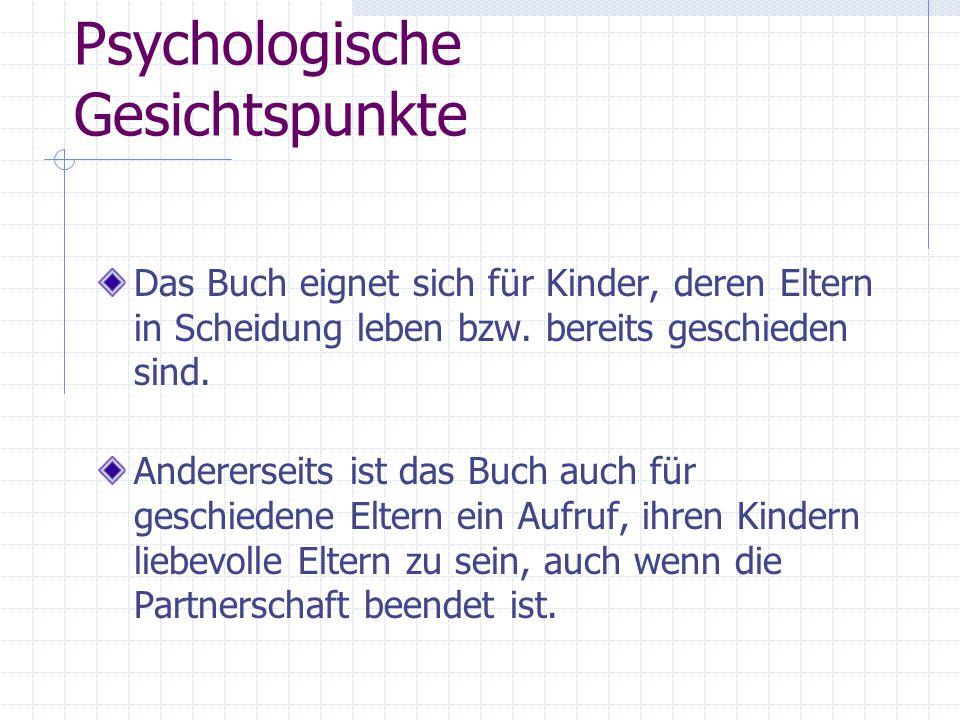 Psychologische Gesichtspunkte Das Buch eignet sich für Kinder, deren Eltern in Scheidung leben bzw.