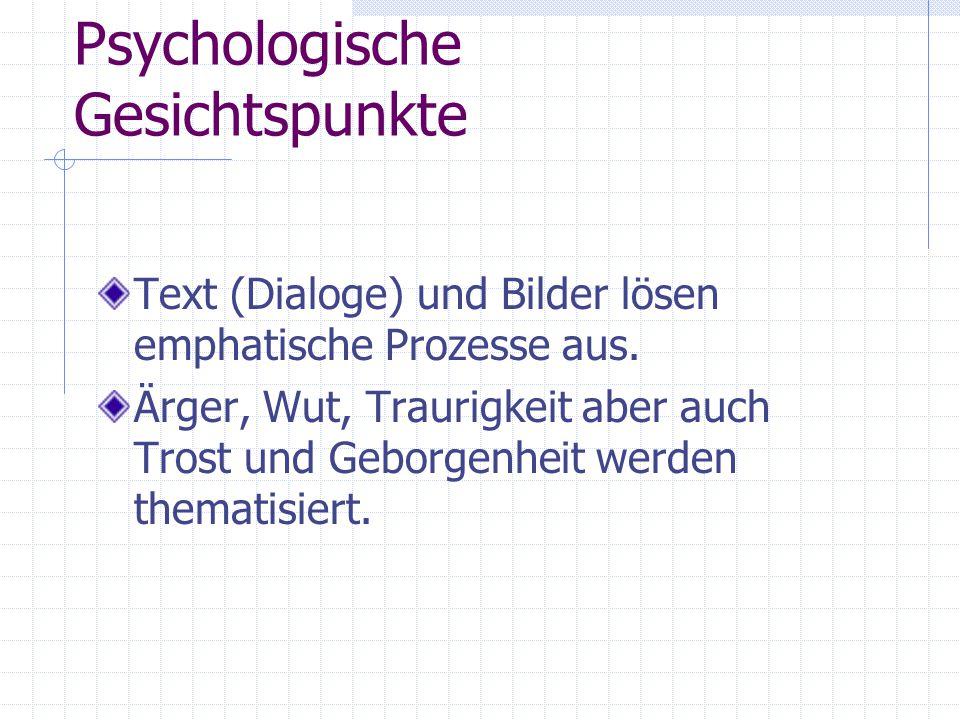 Psychologische Gesichtspunkte Text (Dialoge) und Bilder lösen emphatische Prozesse aus.