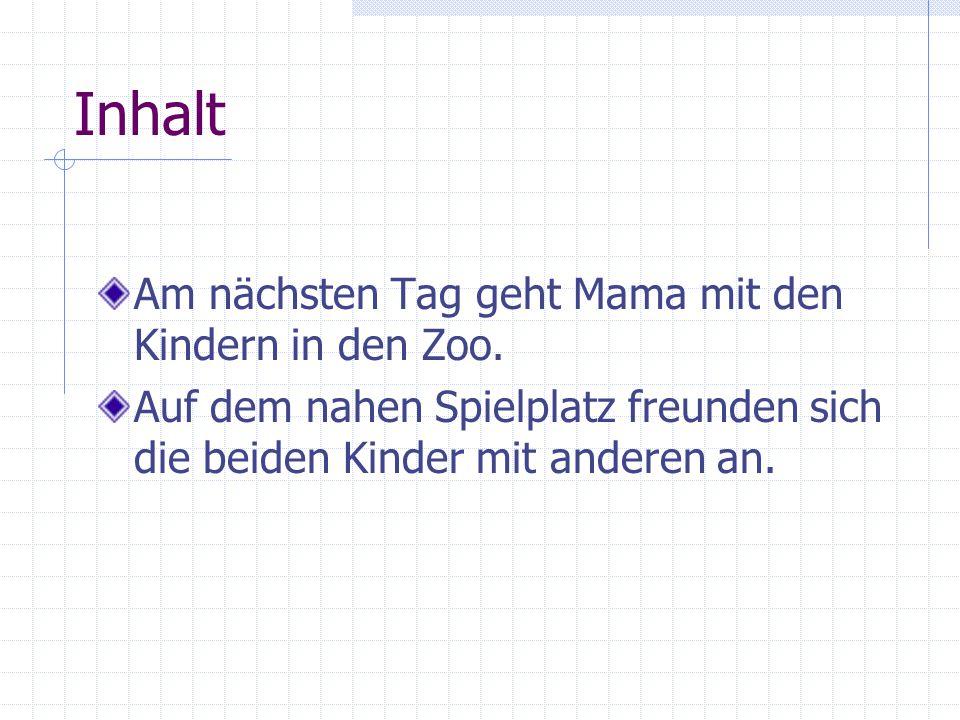 Inhalt Am nächsten Tag geht Mama mit den Kindern in den Zoo.