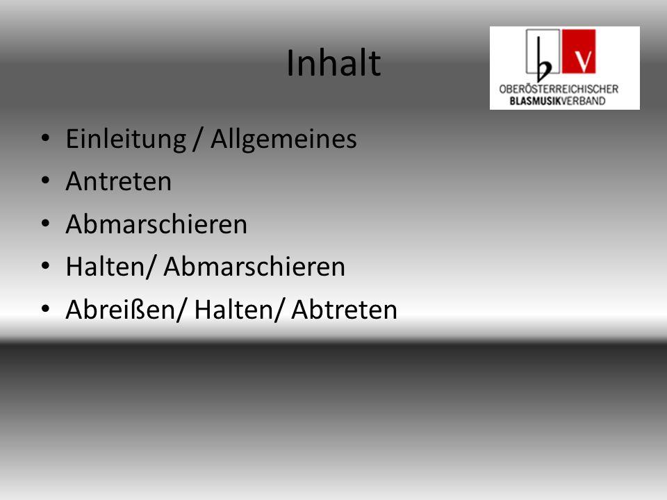 Inhalt Einleitung / Allgemeines Antreten Abmarschieren Halten/ Abmarschieren Abreißen/ Halten/ Abtreten