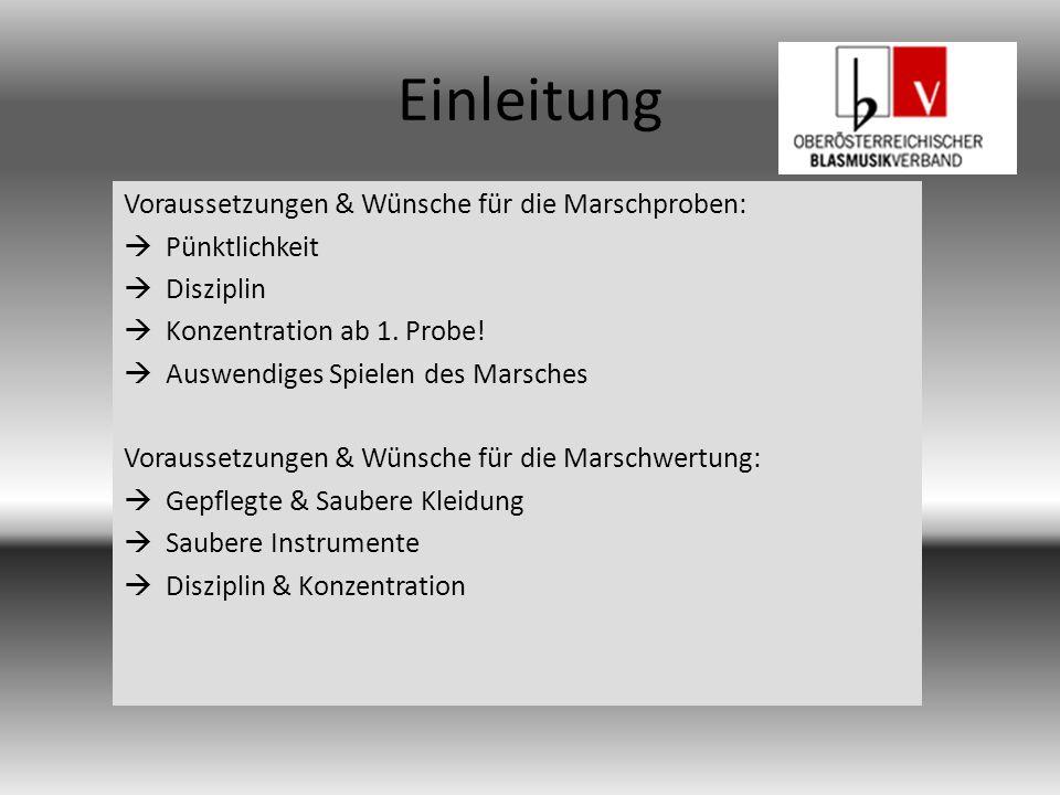 Einleitung Voraussetzungen & Wünsche für die Marschproben:  Pünktlichkeit  Disziplin  Konzentration ab 1.