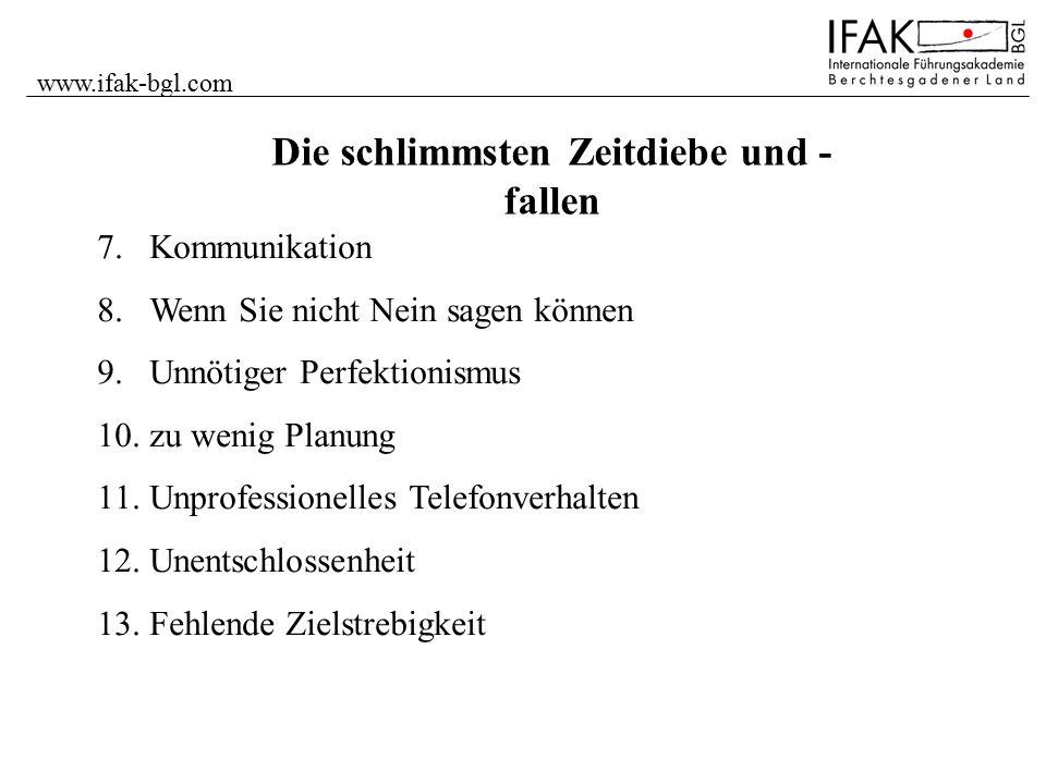 www.ifak-bgl.com 7.Kommunikation 8.Wenn Sie nicht Nein sagen können 9.Unnötiger Perfektionismus 10.zu wenig Planung 11.Unprofessionelles Telefonverhal