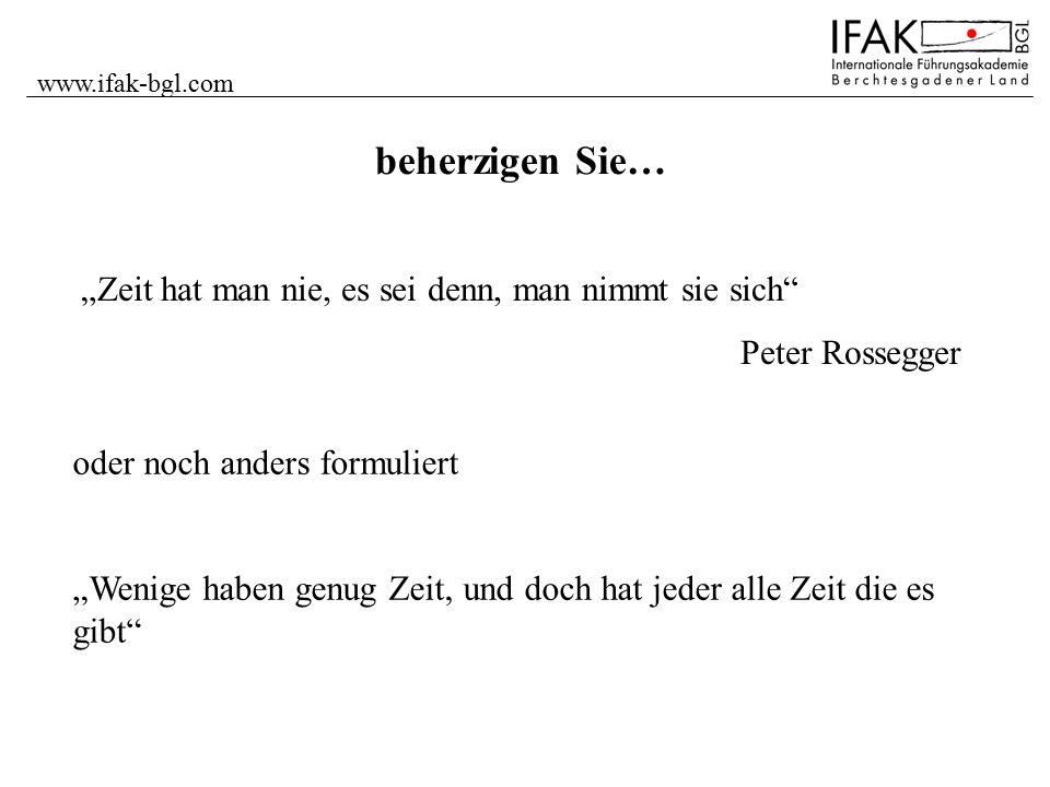 """www.ifak-bgl.com beherzigen Sie… """"Zeit hat man nie, es sei denn, man nimmt sie sich"""" Peter Rossegger oder noch anders formuliert """"Wenige haben genug Z"""