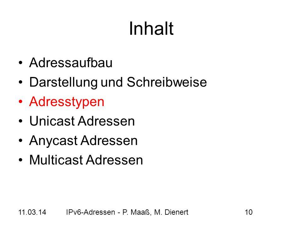 11.03.14IPv6-Adressen - P. Maaß, M. Dienert10 Inhalt Adressaufbau Darstellung und Schreibweise Adresstypen Unicast Adressen Anycast Adressen Multicast