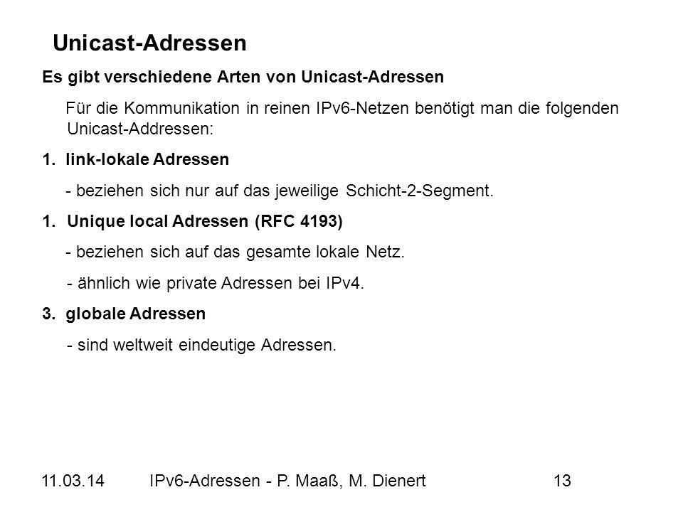 11.03.14IPv6-Adressen - P. Maaß, M. Dienert13 Es gibt verschiedene Arten von Unicast-Adressen Für die Kommunikation in reinen IPv6-Netzen benötigt man