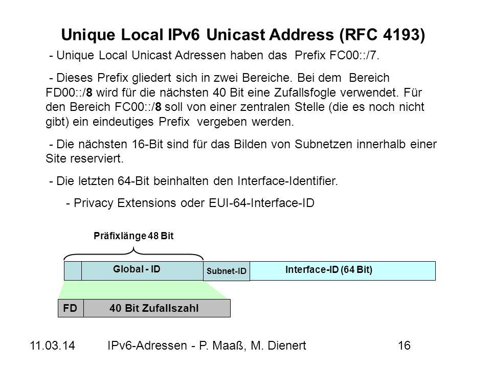 11.03.14IPv6-Adressen - P. Maaß, M. Dienert16 - Unique Local Unicast Adressen haben das Prefix FC00::/7. - Dieses Prefix gliedert sich in zwei Bereich