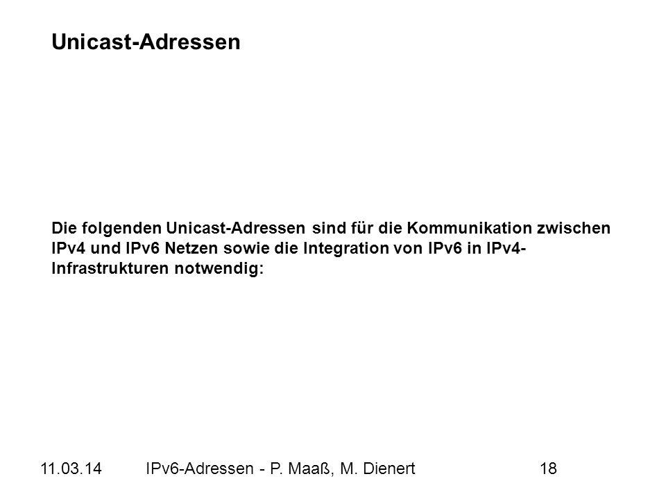 11.03.14IPv6-Adressen - P. Maaß, M. Dienert18 Die folgenden Unicast-Adressen sind für die Kommunikation zwischen IPv4 und IPv6 Netzen sowie die Integr