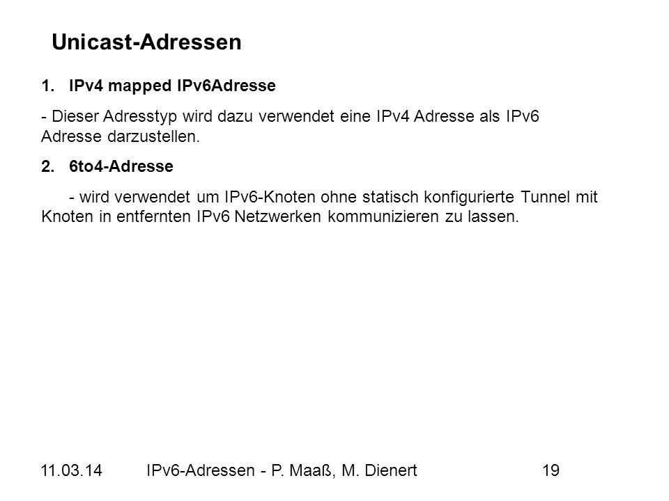 11.03.14IPv6-Adressen - P. Maaß, M. Dienert19 1. IPv4 mapped IPv6Adresse - Dieser Adresstyp wird dazu verwendet eine IPv4 Adresse als IPv6 Adresse dar