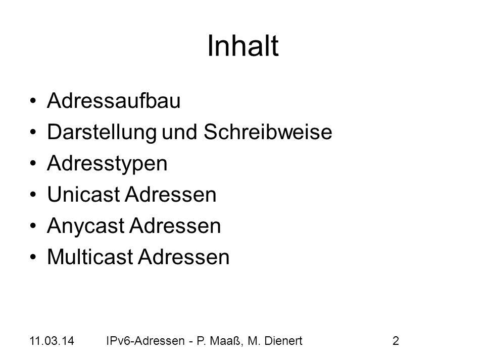 11.03.14IPv6-Adressen - P. Maaß, M. Dienert2 Inhalt Adressaufbau Darstellung und Schreibweise Adresstypen Unicast Adressen Anycast Adressen Multicast