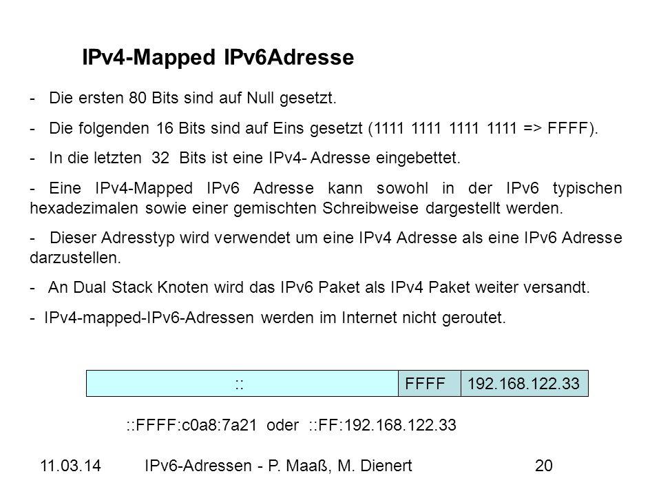 11.03.14IPv6-Adressen - P. Maaß, M. Dienert20 IPv4-Mapped IPv6Adresse - Die ersten 80 Bits sind auf Null gesetzt. - Die folgenden 16 Bits sind auf Ein