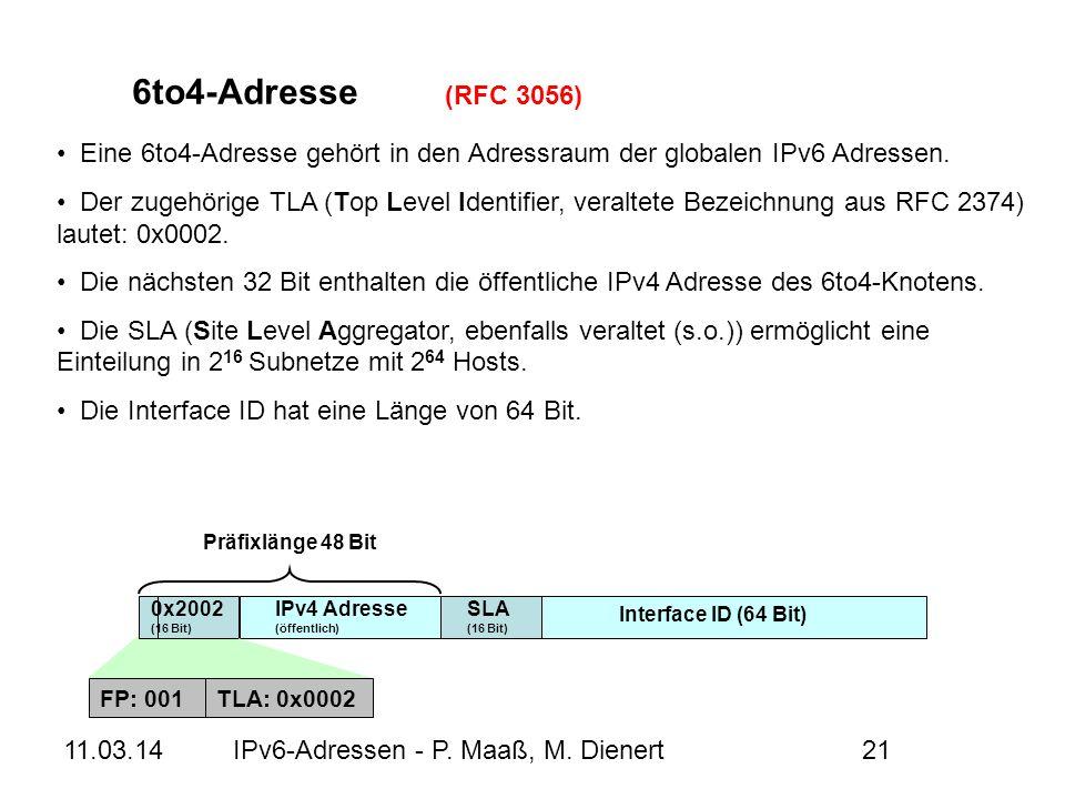 11.03.14IPv6-Adressen - P. Maaß, M. Dienert21 6to4-Adresse (RFC 3056) FP: 001TLA: 0x0002 0x2002 (16 Bit) IPv4 Adresse (öffentlich) SLA (16 Bit) Interf