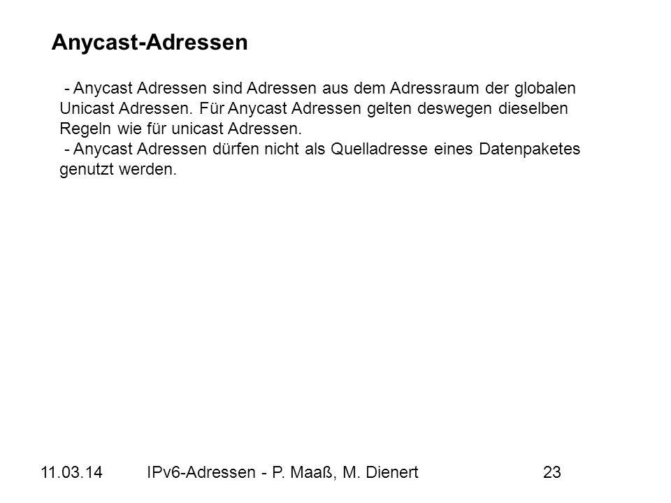 11.03.14IPv6-Adressen - P. Maaß, M. Dienert23 Anycast-Adressen - Anycast Adressen sind Adressen aus dem Adressraum der globalen Unicast Adressen. Für