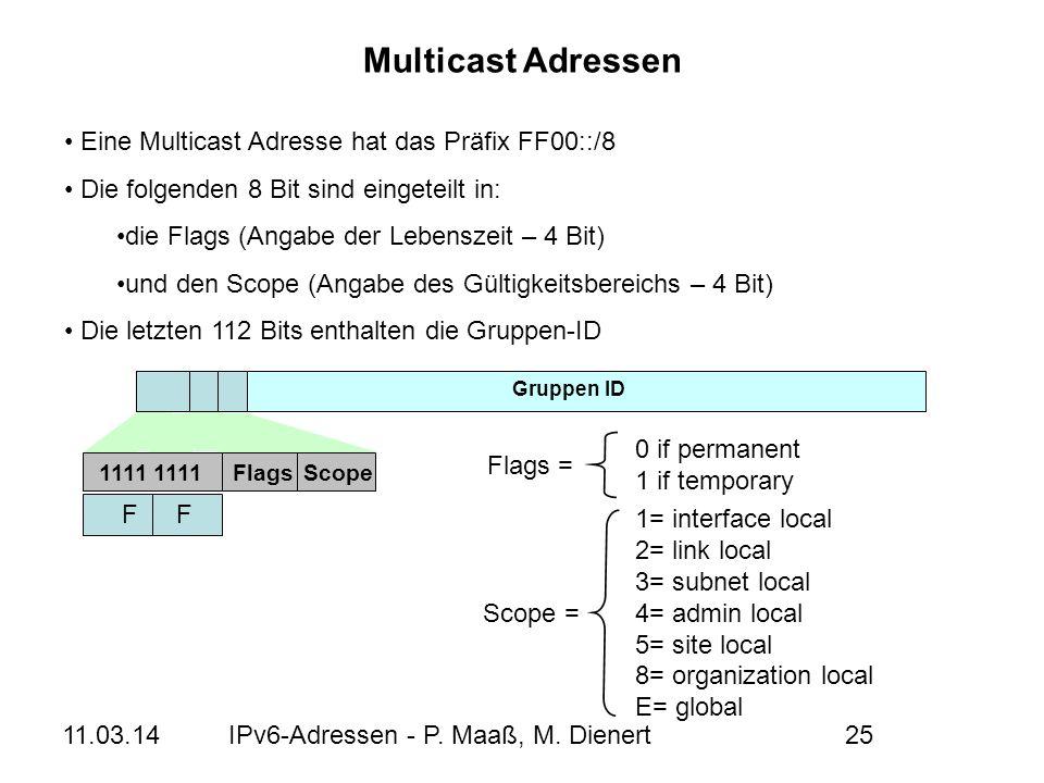 11.03.14IPv6-Adressen - P. Maaß, M. Dienert25 Multicast Adressen Eine Multicast Adresse hat das Präfix FF00::/8 Die folgenden 8 Bit sind eingeteilt in