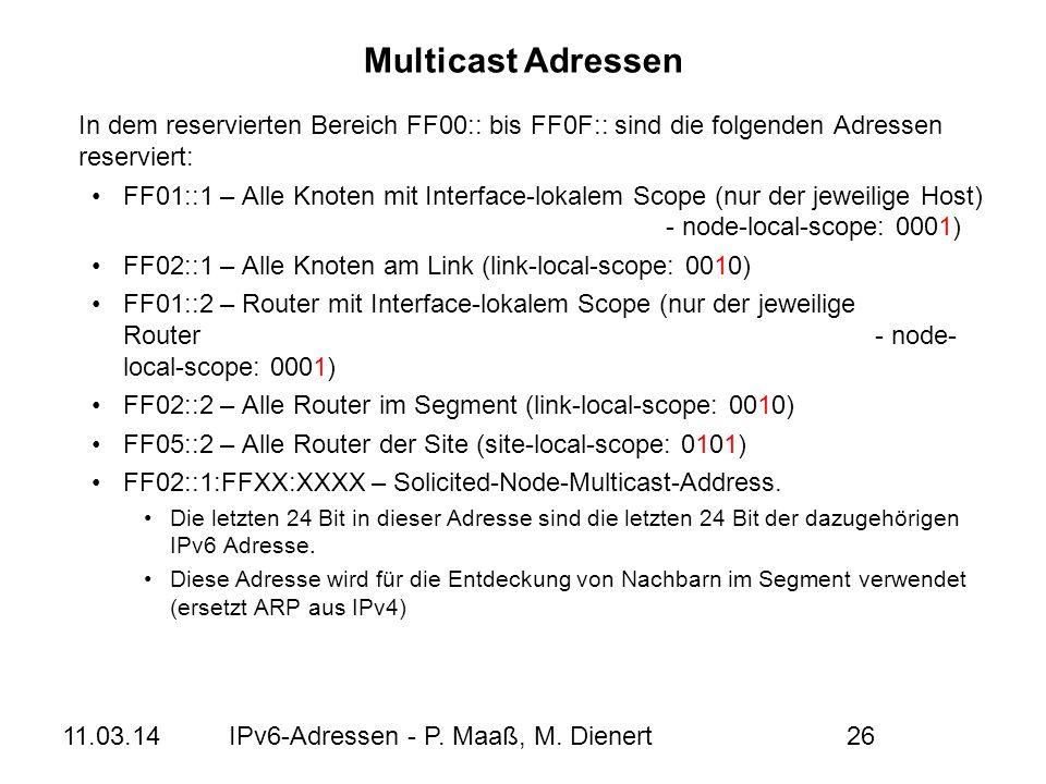 11.03.14IPv6-Adressen - P. Maaß, M. Dienert26 In dem reservierten Bereich FF00:: bis FF0F:: sind die folgenden Adressen reserviert: FF01::1 – Alle Kno