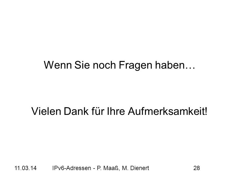 11.03.14IPv6-Adressen - P. Maaß, M. Dienert28 Wenn Sie noch Fragen haben… Vielen Dank für Ihre Aufmerksamkeit!