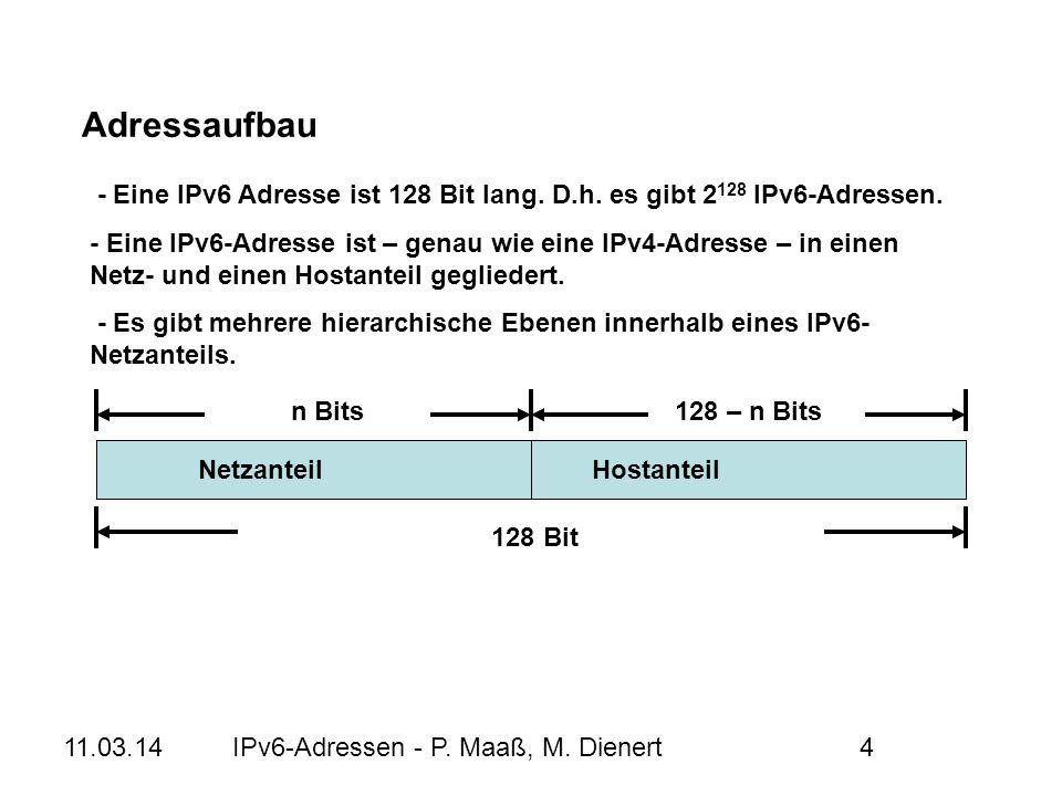 11.03.14IPv6-Adressen - P. Maaß, M. Dienert4 - Eine IPv6 Adresse ist 128 Bit lang. D.h. es gibt 2 128 IPv6-Adressen. - Eine IPv6-Adresse ist – genau w