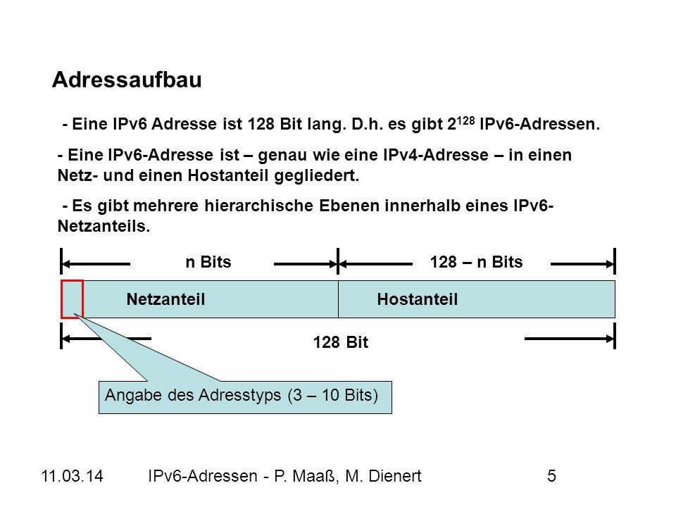 11.03.14IPv6-Adressen - P. Maaß, M. Dienert5 - Eine IPv6 Adresse ist 128 Bit lang. D.h. es gibt 2 128 IPv6-Adressen. - Eine IPv6-Adresse ist – genau w