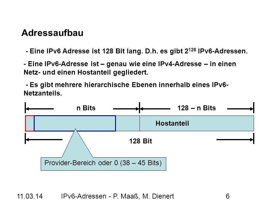 11.03.14IPv6-Adressen - P. Maaß, M. Dienert6 - Eine IPv6 Adresse ist 128 Bit lang. D.h. es gibt 2 128 IPv6-Adressen. - Eine IPv6-Adresse ist – genau w