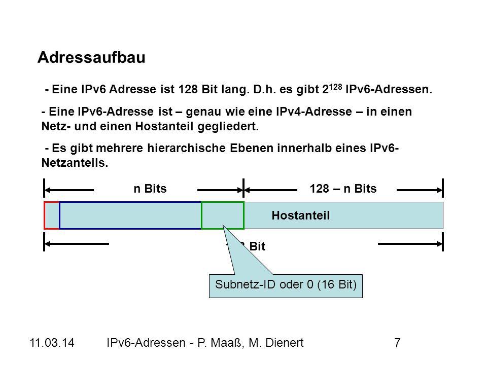 11.03.14IPv6-Adressen - P. Maaß, M. Dienert7 - Eine IPv6 Adresse ist 128 Bit lang. D.h. es gibt 2 128 IPv6-Adressen. - Eine IPv6-Adresse ist – genau w