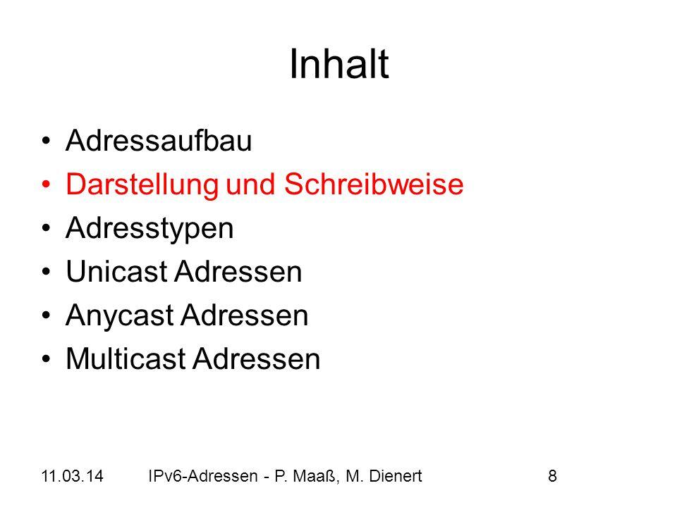 11.03.14IPv6-Adressen - P. Maaß, M. Dienert8 Inhalt Adressaufbau Darstellung und Schreibweise Adresstypen Unicast Adressen Anycast Adressen Multicast