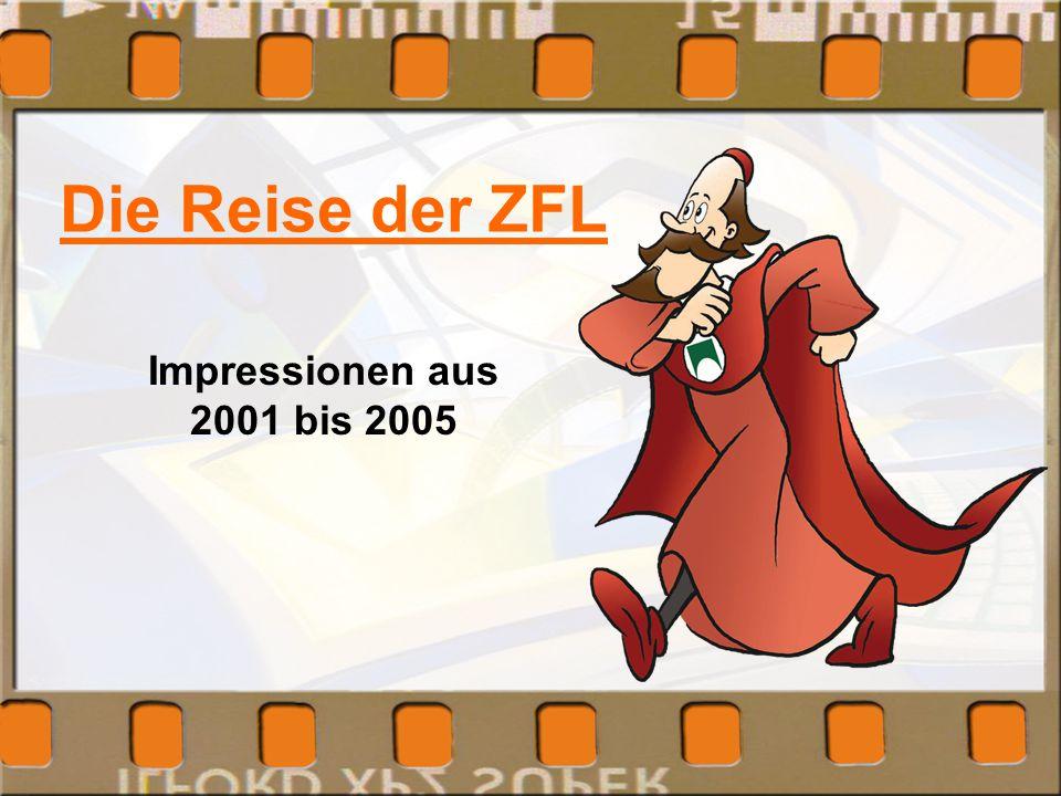 Die Reise der ZFL Impressionen aus 2001 bis 2005
