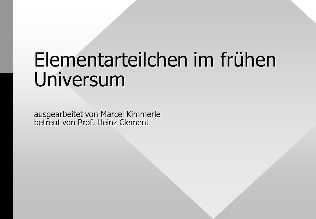 Elementarteilchen im frühen Universum ausgearbeitet von Marcel Kimmerle betreut von Prof.