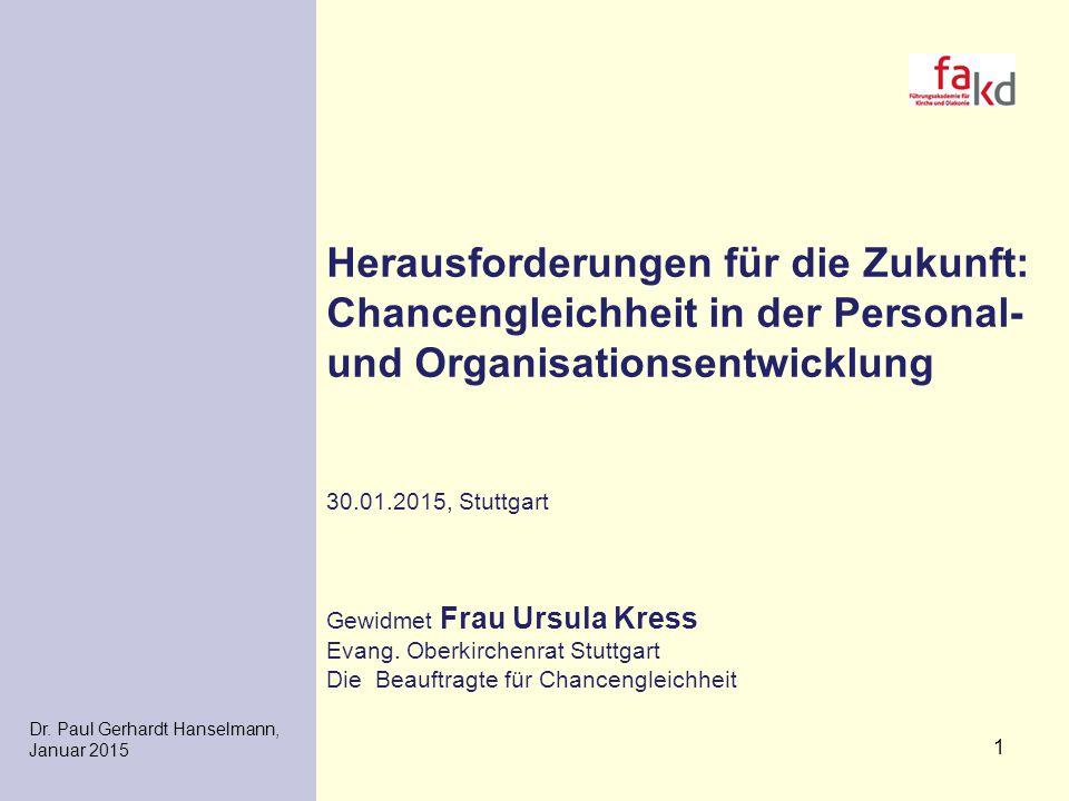 1 Herausforderungen für die Zukunft: Chancengleichheit in der Personal- und Organisationsentwicklung 30.01.2015, Stuttgart Gewidmet Frau Ursula Kress