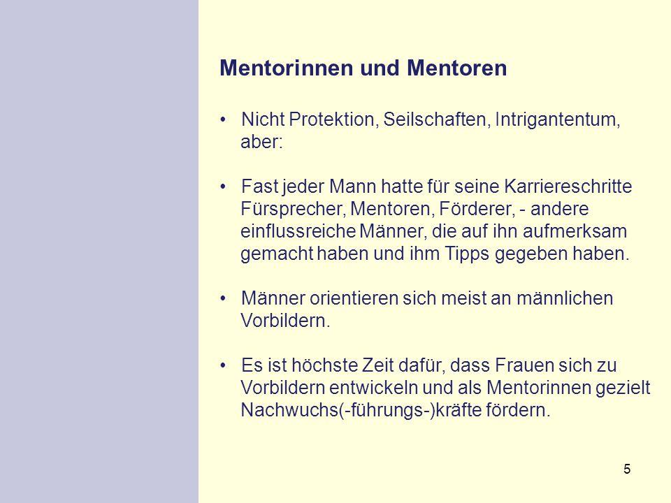 5 Mentorinnen und Mentoren Nicht Protektion, Seilschaften, Intrigantentum, aber: Fast jeder Mann hatte für seine Karriereschritte Fürsprecher, Mentore