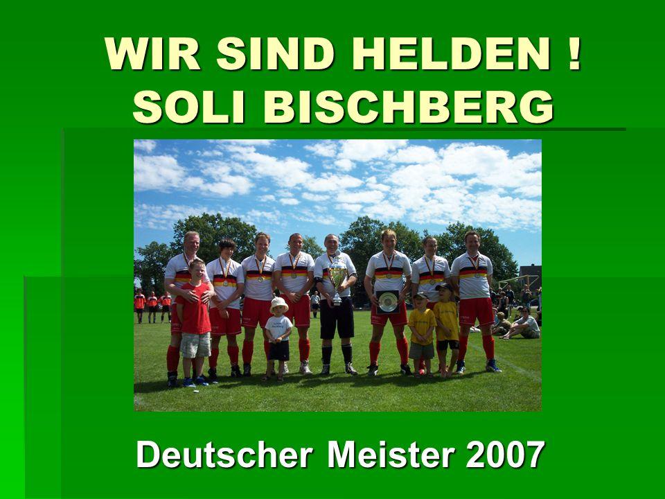 WIR SIND HELDEN ! SOLI BISCHBERG Deutscher Meister 2007