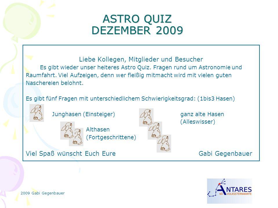 2009 Gabi Gegenbauer ASTRO QUIZ DEZEMBER 2009 Liebe Kollegen, Mitglieder und Besucher Es gibt wieder unser heiteres Astro Quiz.
