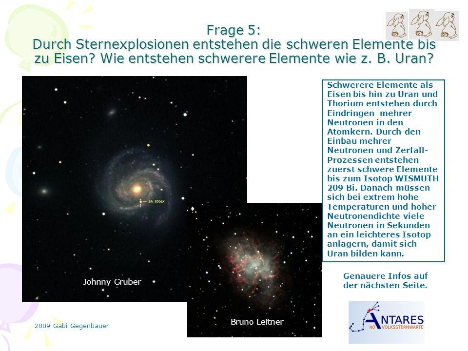 2009 Gabi Gegenbauer Frage 5: Durch Sternexplosionen entstehen die schweren Elemente bis zu Eisen? Wie entstehen schwerere Elemente wie z. B. Uran? Sc