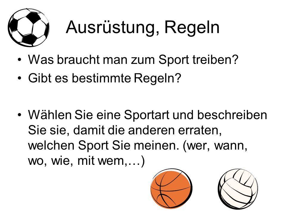 Ausrüstung, Regeln Was braucht man zum Sport treiben? Gibt es bestimmte Regeln? Wählen Sie eine Sportart und beschreiben Sie sie, damit die anderen er