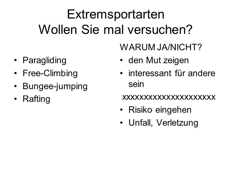 Extremsportarten Wollen Sie mal versuchen? Paragliding Free-Climbing Bungee-jumping Rafting WARUM JA/NICHT? den Mut zeigen interessant für andere sein
