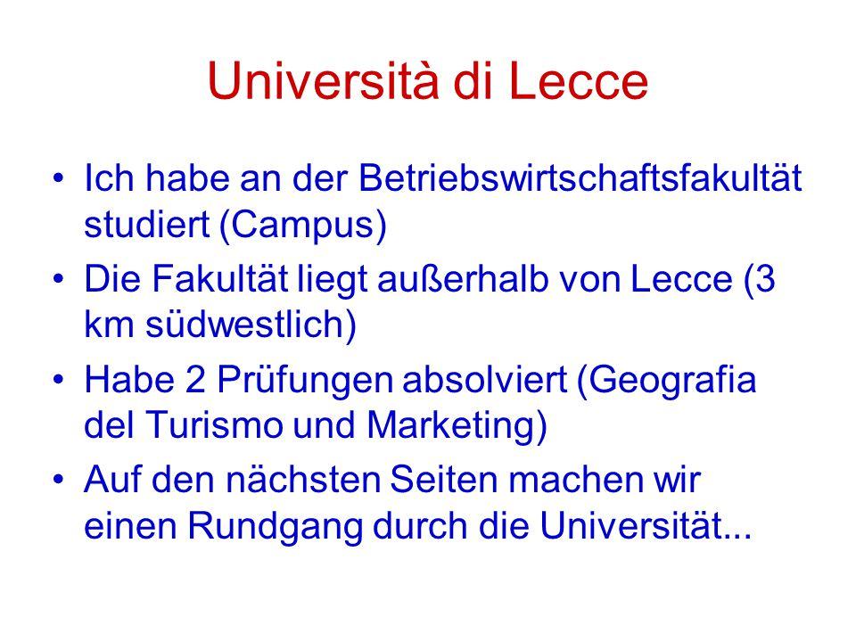 Università di Lecce Ich habe an der Betriebswirtschaftsfakultät studiert (Campus) Die Fakultät liegt außerhalb von Lecce (3 km südwestlich) Habe 2 Prüfungen absolviert (Geografia del Turismo und Marketing) Auf den nächsten Seiten machen wir einen Rundgang durch die Universität...
