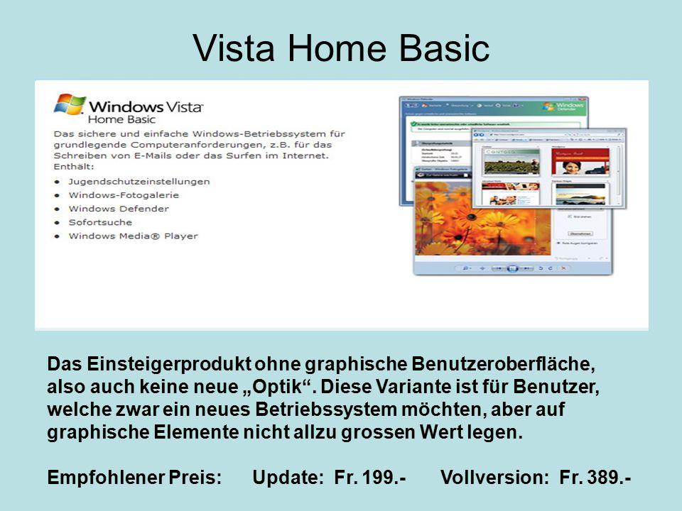 """Vista Home Basic Das Einsteigerprodukt ohne graphische Benutzeroberfläche, also auch keine neue """"Optik"""". Diese Variante ist für Benutzer, welche zwar"""