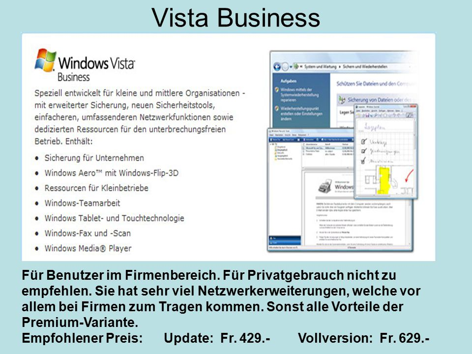 Vista Business Für Benutzer im Firmenbereich. Für Privatgebrauch nicht zu empfehlen.
