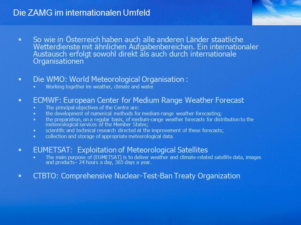 Die ZAMG im internationalen Umfeld  So wie in Österreich haben auch alle anderen Länder staatliche Wetterdienste mit ähnlichen Aufgabenbereichen.