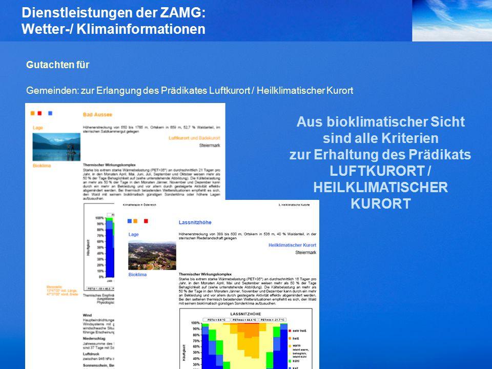 Dienstleistungen der ZAMG: Wetter-/ Klimainformationen Gutachten für Gemeinden: zur Erlangung des Prädikates Luftkurort / Heilklimatischer Kurort Aus bioklimatischer Sicht sind alle Kriterien zur Erhaltung des Prädikats LUFTKURORT / HEILKLIMATISCHER KURORT