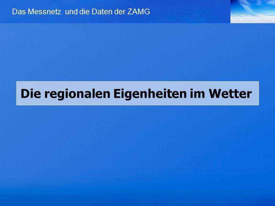 Das Messnetz und die Daten der ZAMG Die regionalen Eigenheiten im Wetter