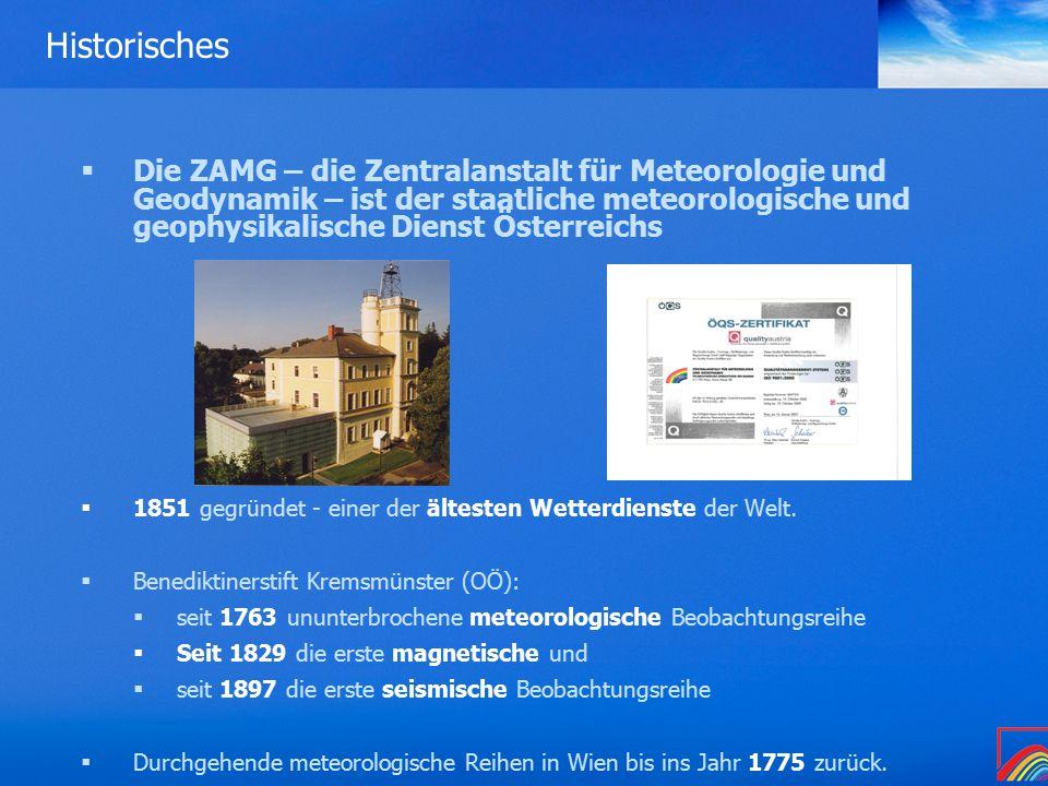 Historisches  Die ZAMG – die Zentralanstalt für Meteorologie und Geodynamik – ist der staatliche meteorologische und geophysikalische Dienst Österreichs  1851 gegründet - einer der ältesten Wetterdienste der Welt.